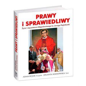 J. Sosnowska. Prawy i Sprawiedliwy. Życie i męczeństwo błogosławionego ks.  Jerzego Popiełuszki. Oprawa twarda.