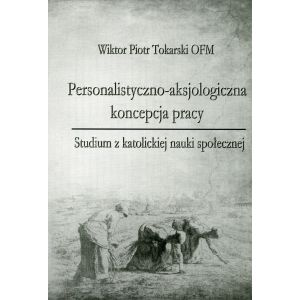 Tokarski Wiktor Piotr OFM, Personalistyczno -aksjologiczna koncepcja pracy